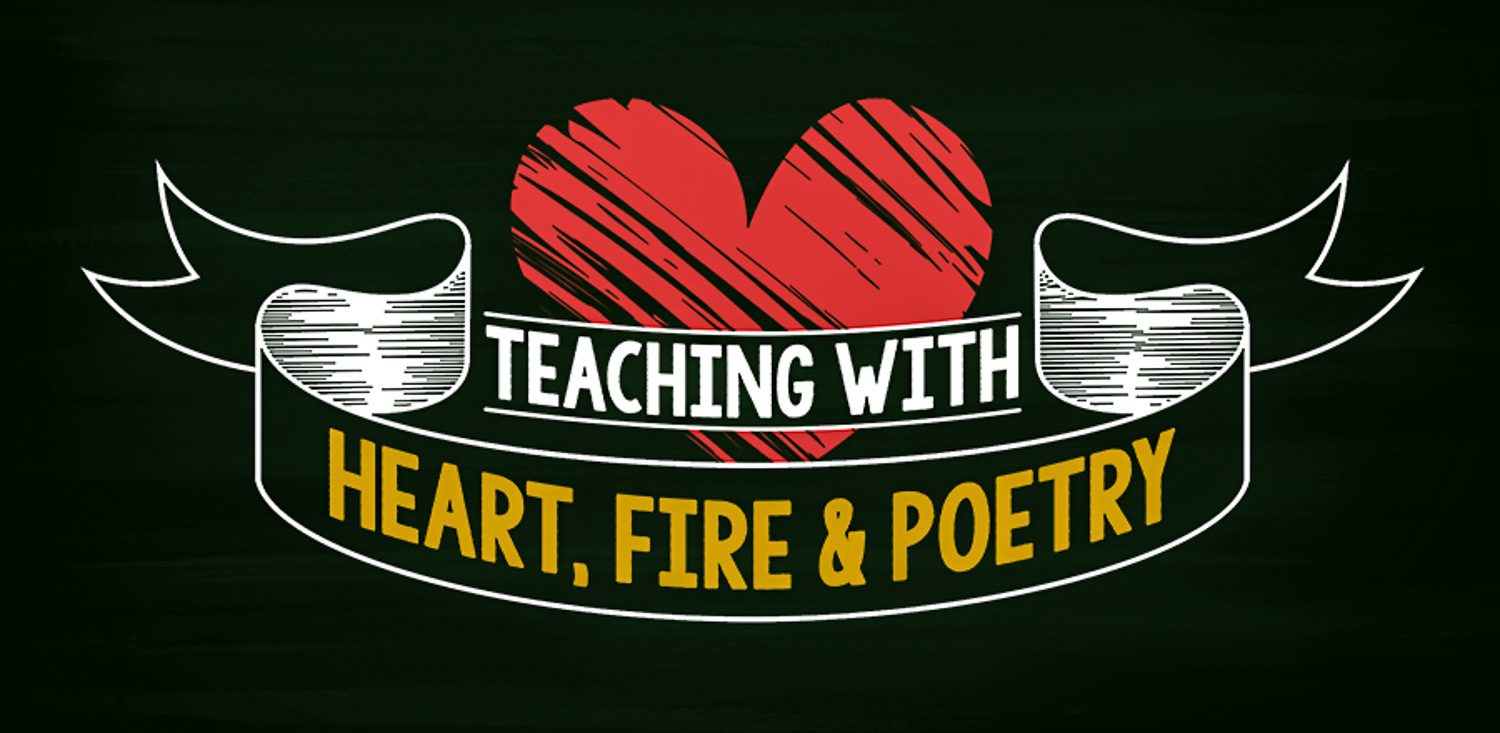 """Who is the person behind """"Teaching With Heart, Fire, & Poetry?"""""""