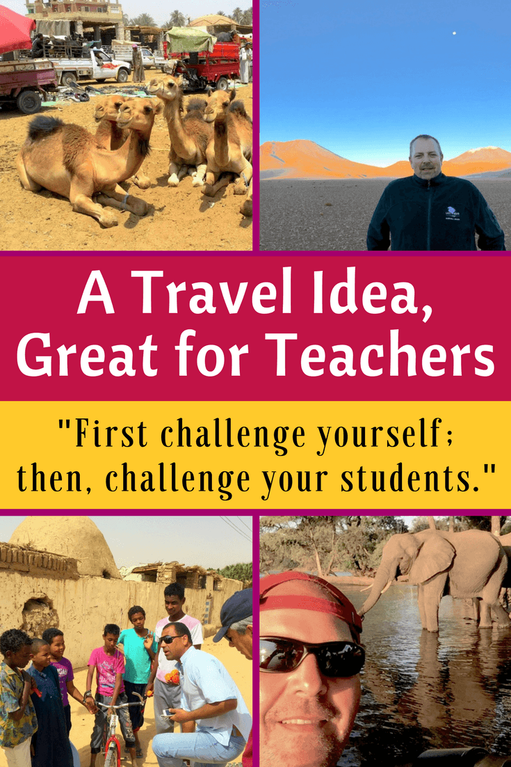 Travel makes us better teachers, because if we challenge ourselves first, we can be more effective in challenging our students!