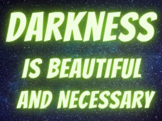 Darkness is beautiful