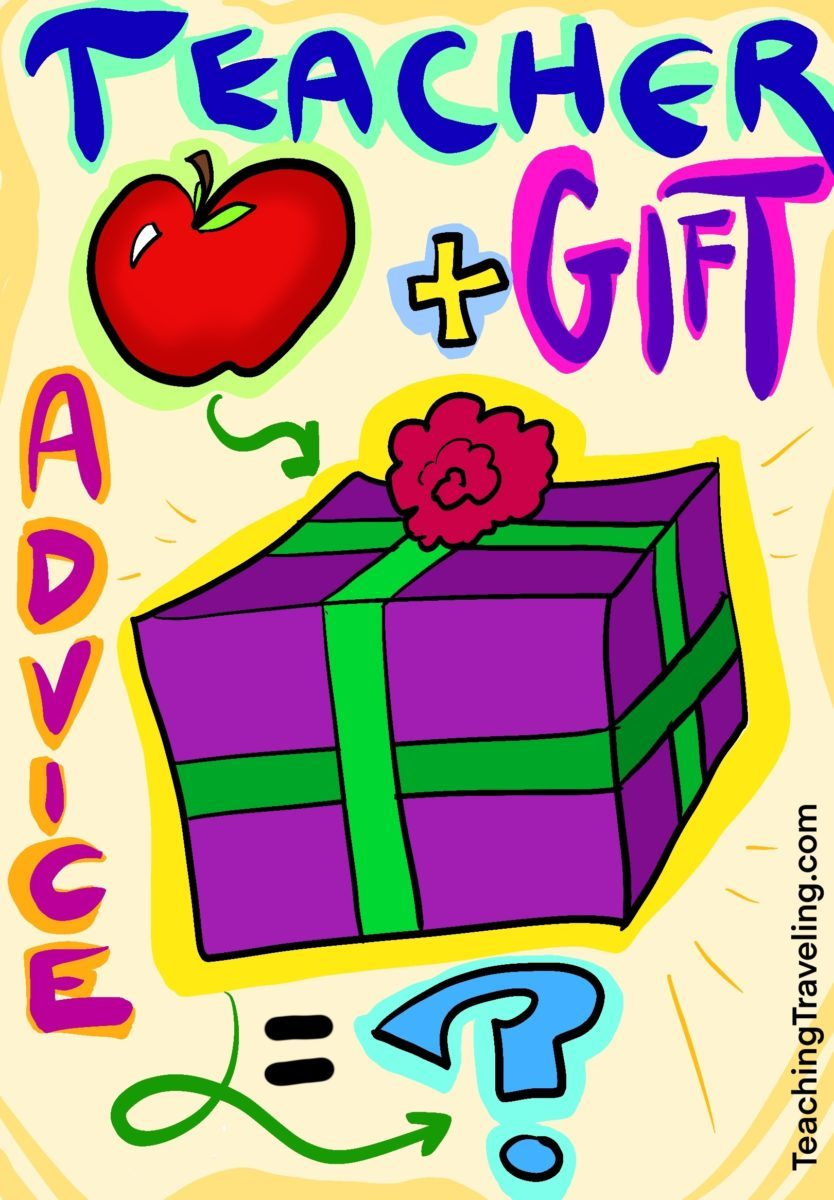 Teacher gift ideas, warnings, and advice